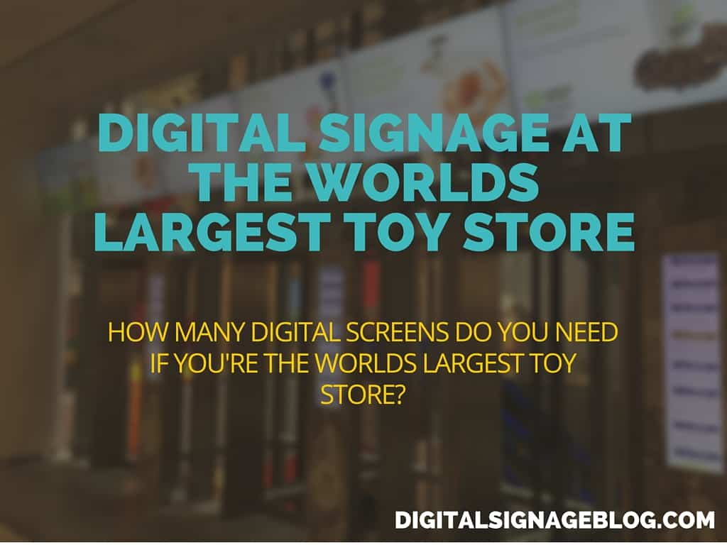 Digital Signage At The Worlds Largest Toy Store