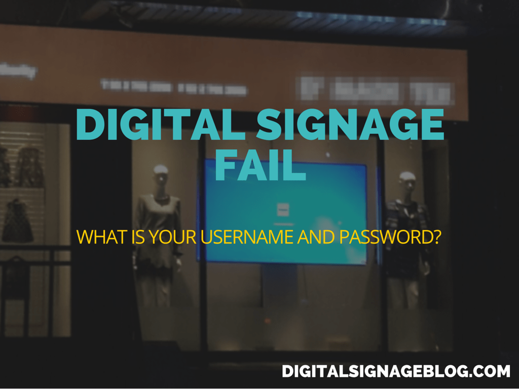 Digital Signage Blog - Digital Signage Fail What is your username and password
