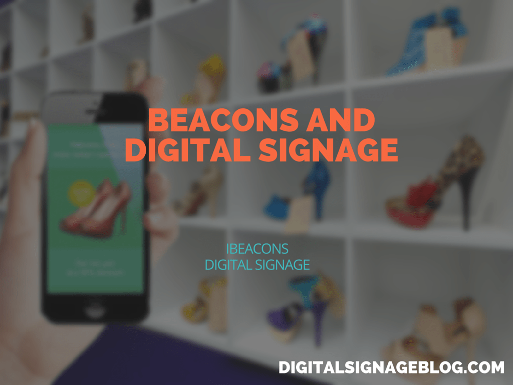 BEACONS AND DIGITAL SIGNAGE