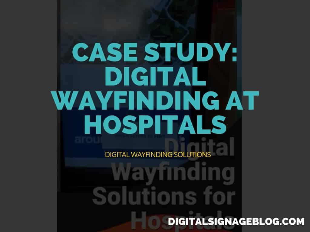 Digital Signage Blog - CASE STUDY DIGITAL WAYFINDING AT HOSPITALS