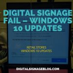 Digital Signage Blog - Fail Windows 10 Updates header