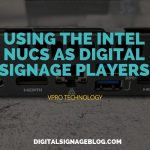 Digital SIgnage Blog - USING THE INTEL NUCS AS DIGITAL SIGNAGE PLAYERS